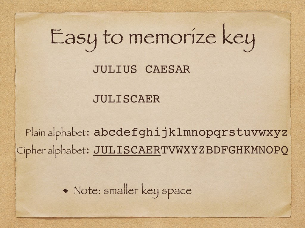 Easy to memorize key Plain alphabet: abcdefghij...