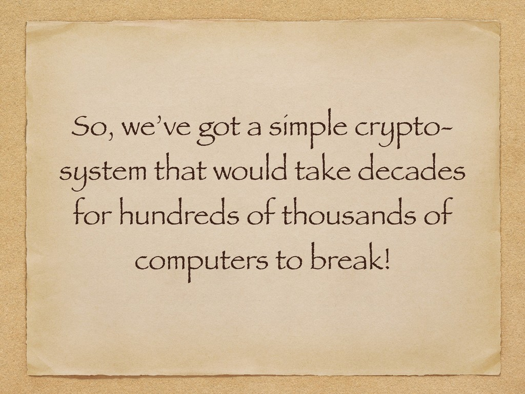 So, we've got a simple crypto- system that woul...