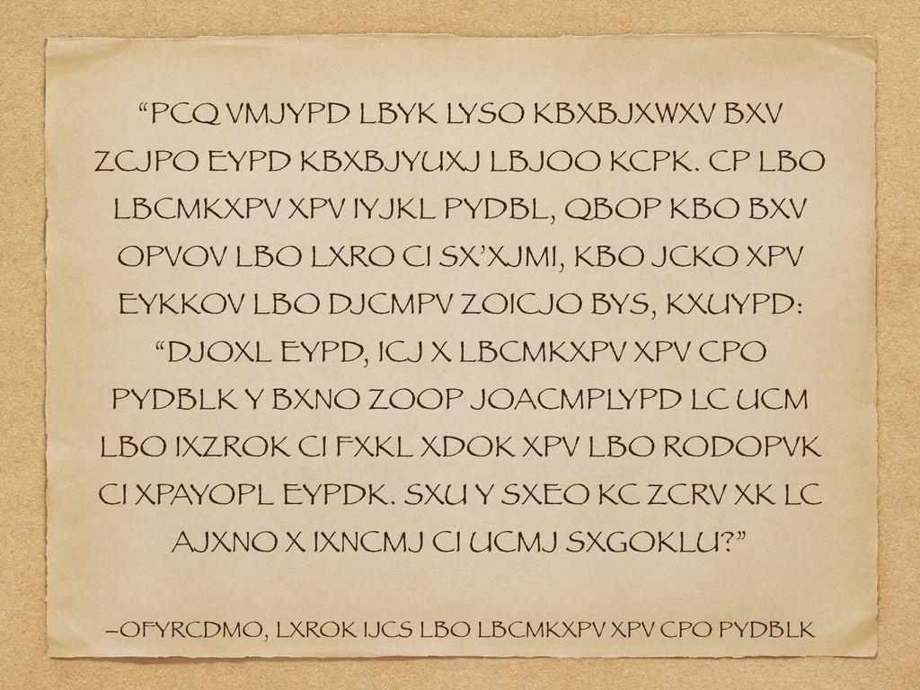 """PCQ VMJYPD LBYK LYSO KBXBJXWXV BXV ZCJPO EYPD ..."