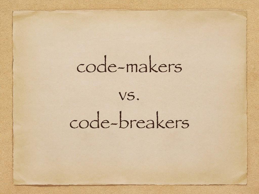 code-makers  vs. code-breakers