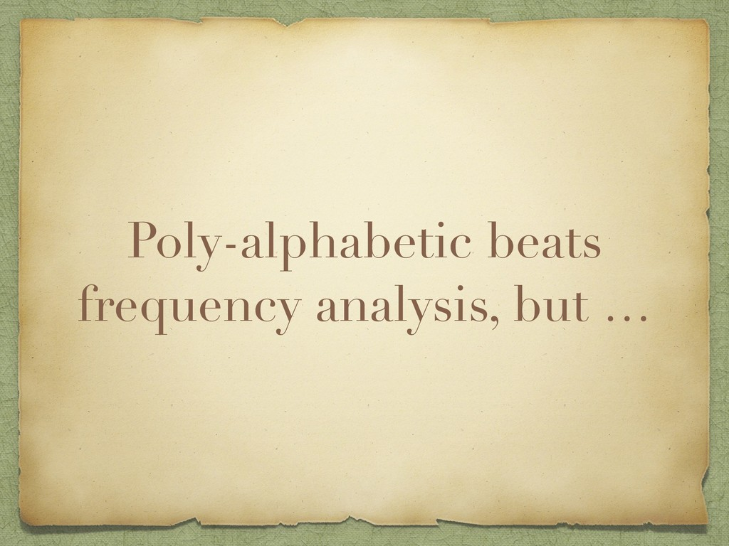 Poly-alphabetic beats frequency analysis, but …