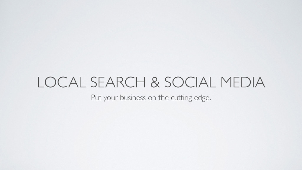 LOCAL SEARCH & SOCIAL MEDIA Put your business o...