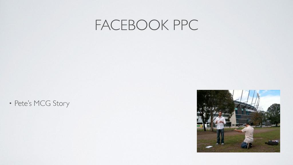 FACEBOOK PPC • Pete's MCG Story