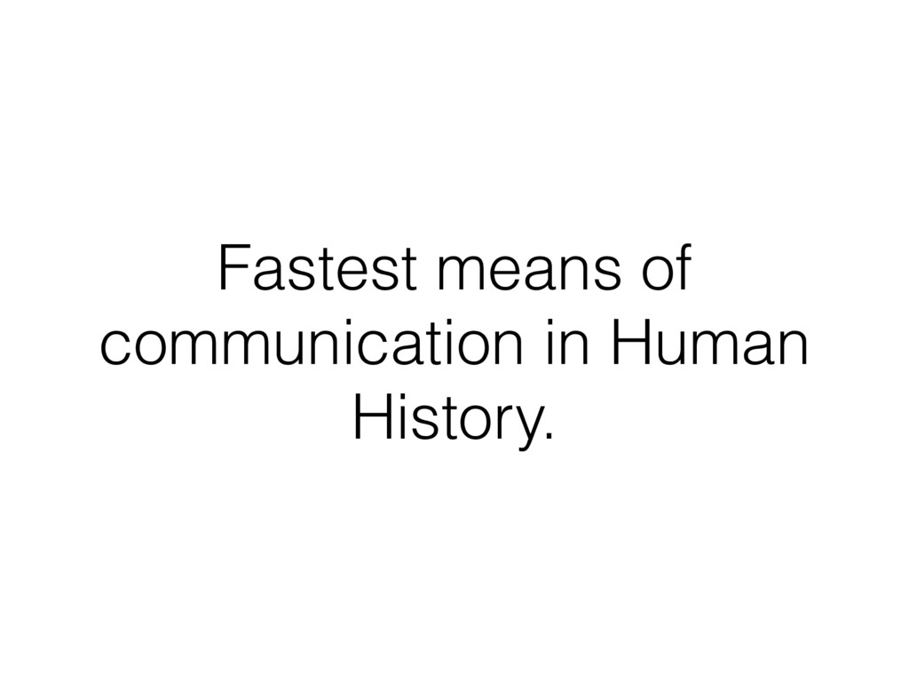 Fastest means of communication in Human History.