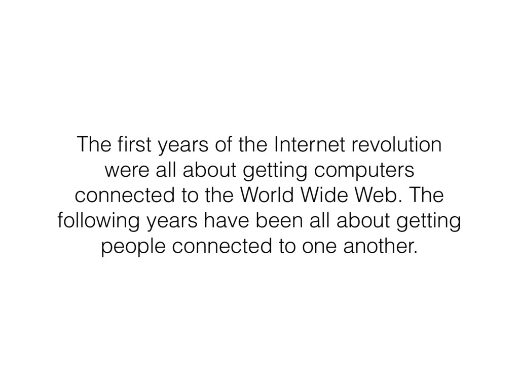 The first years of the Internet revolution were ...
