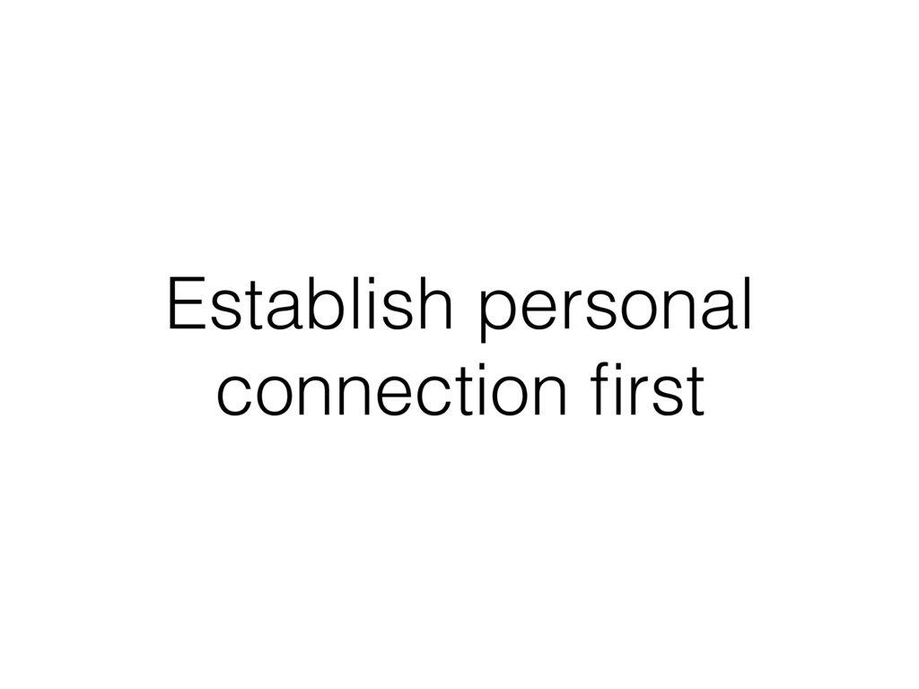 Establish personal connection first