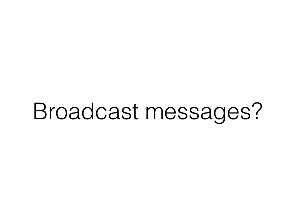Broadcast messages?