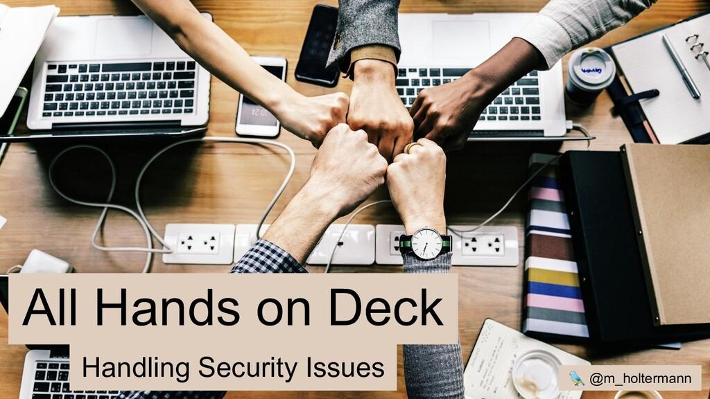 All Hands on Deck  @m_holtermann Handling Secur...