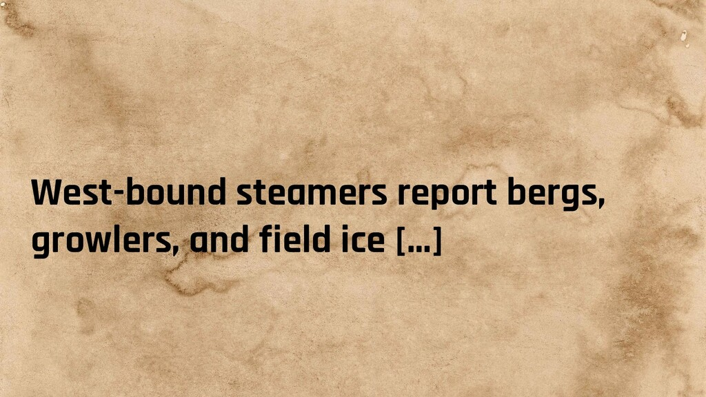 West-bound steamers report bergs, growlers, and...