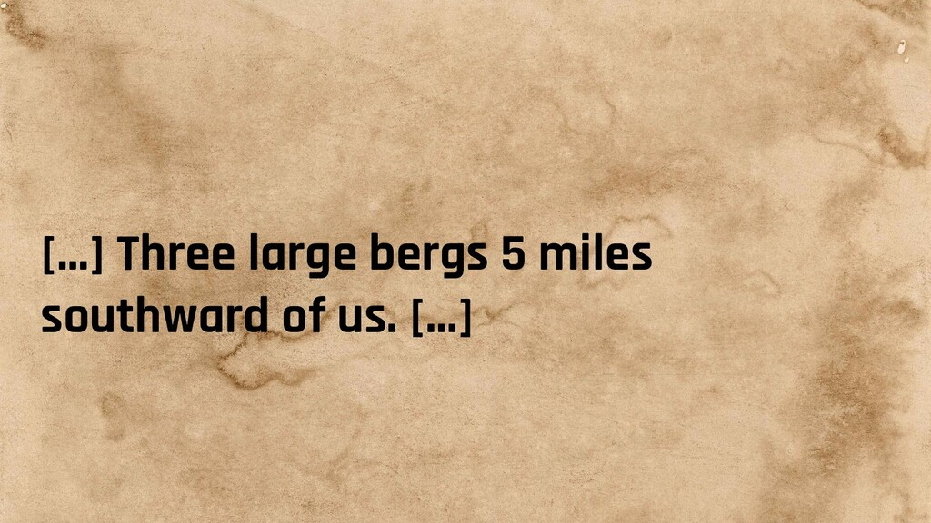 [...] Three large bergs 5 miles southward of us...