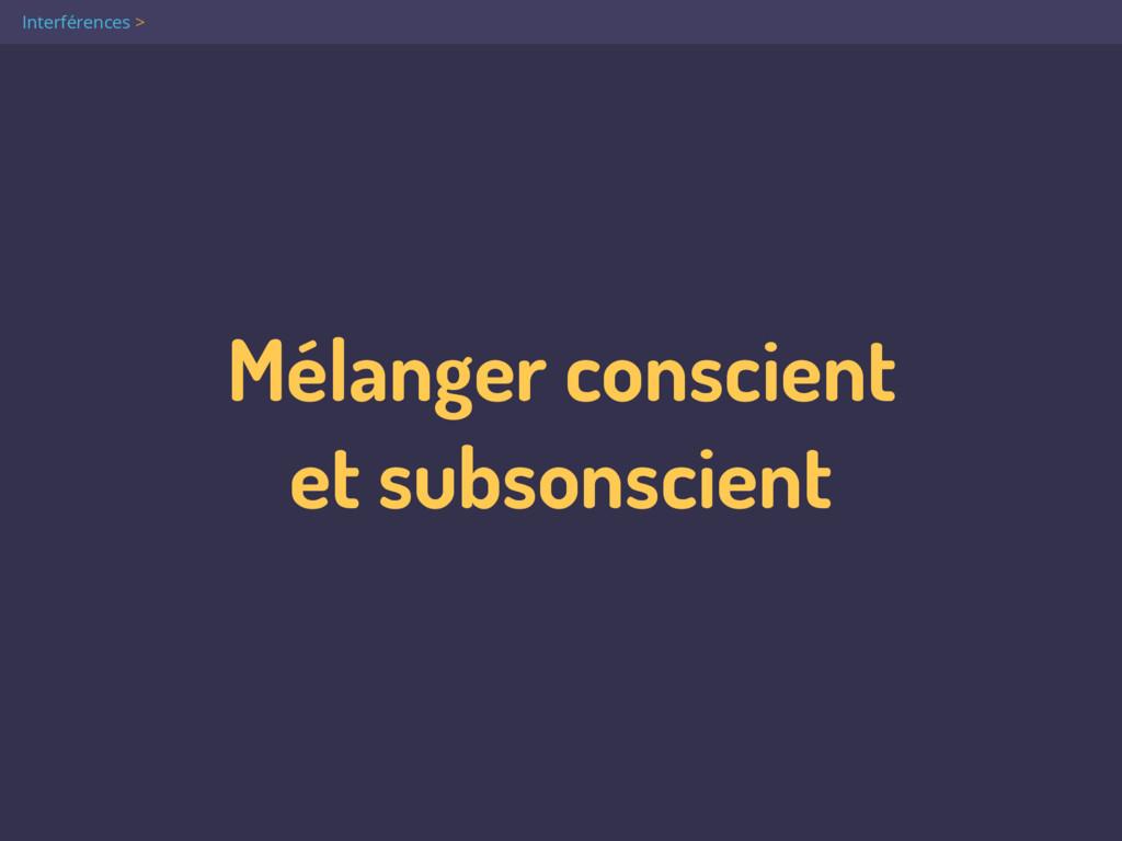Mélanger conscient  et subsonscient Interféren...
