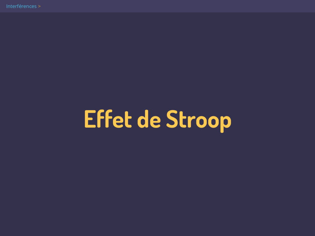 Effet de Stroop Interférences >