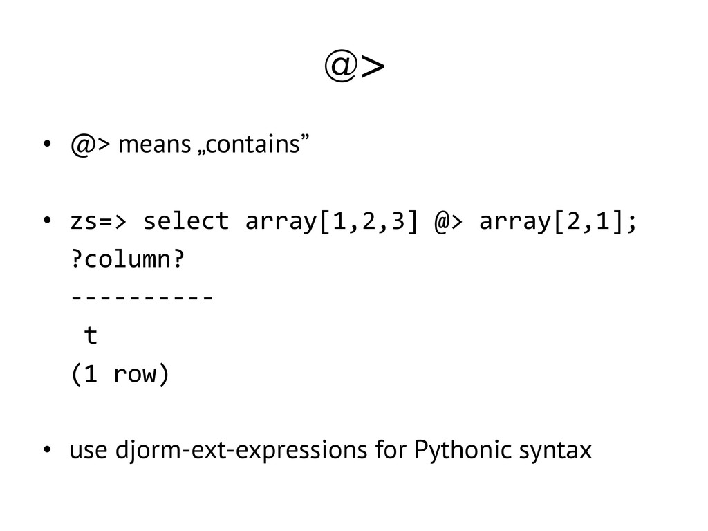 "@> • @> means ""contains"" • zs=> select array[1,..."