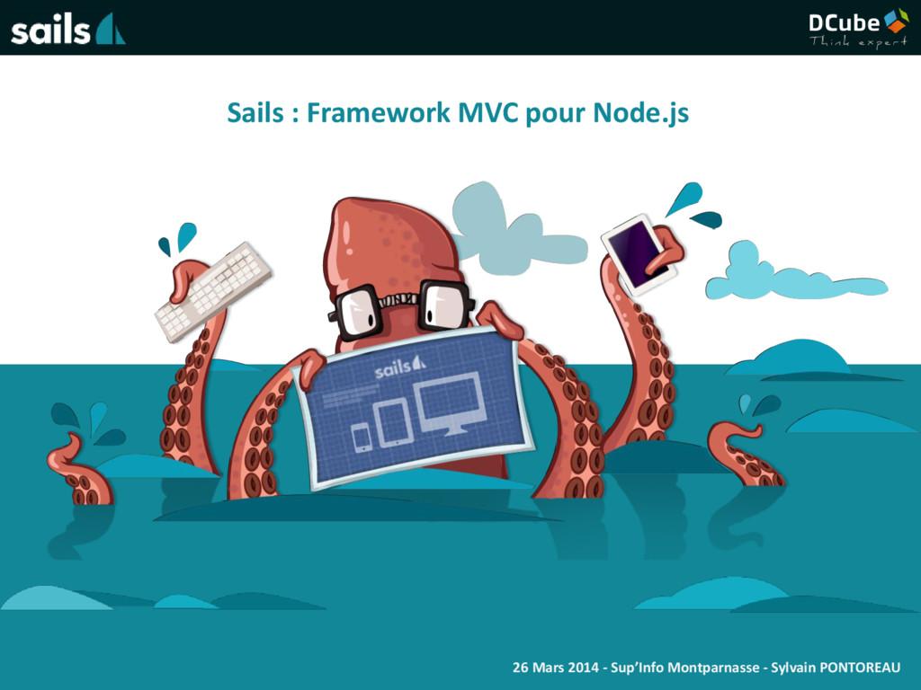 Sails : Framework MVC pour Node.js 26 Mars 2014...