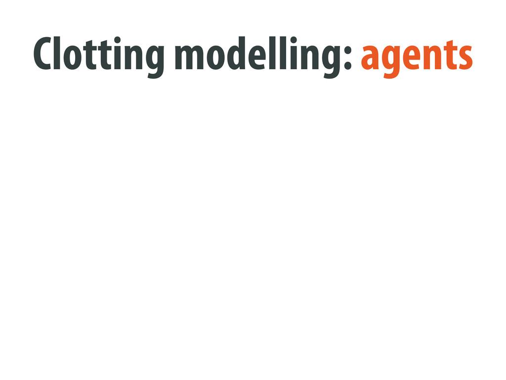 Clotting modelling: agents