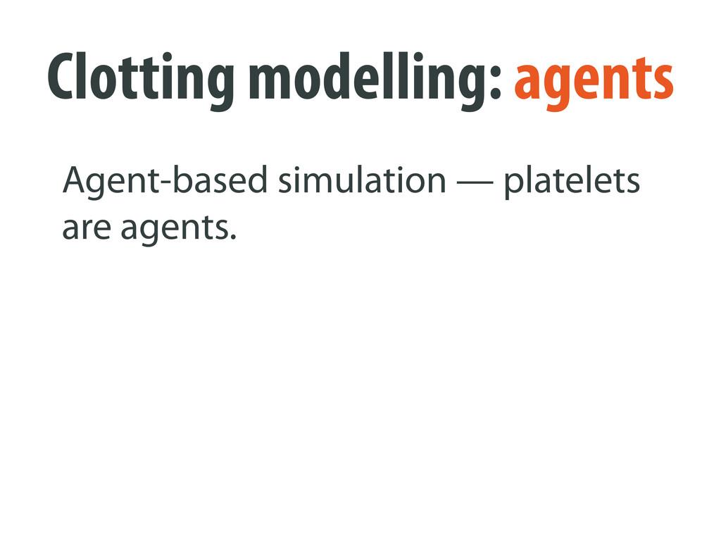 Clotting modelling: agents Agent-based simulati...