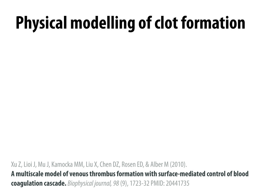 Physical modelling of clot formation Xu Z, Lioi...