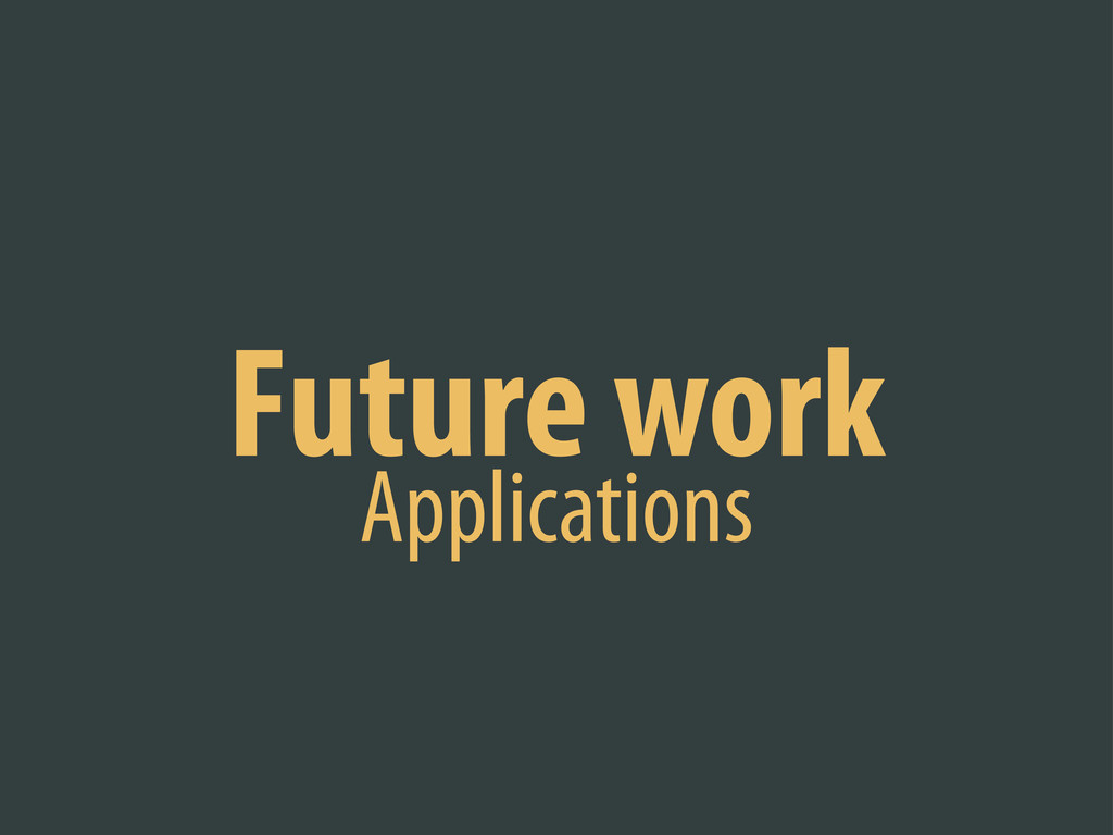 Future work Applications