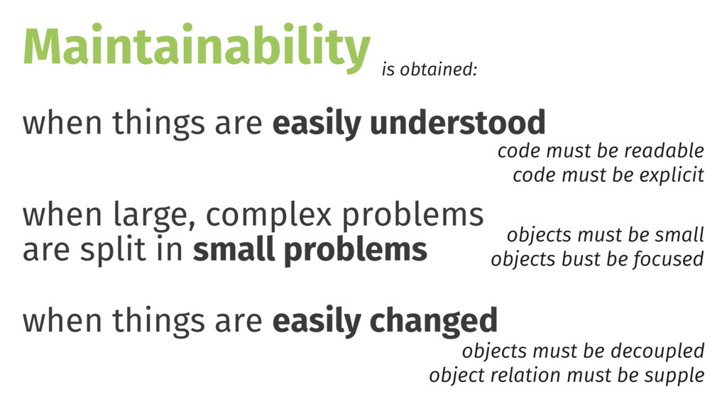 Maintainability is obtained: when things are ea...