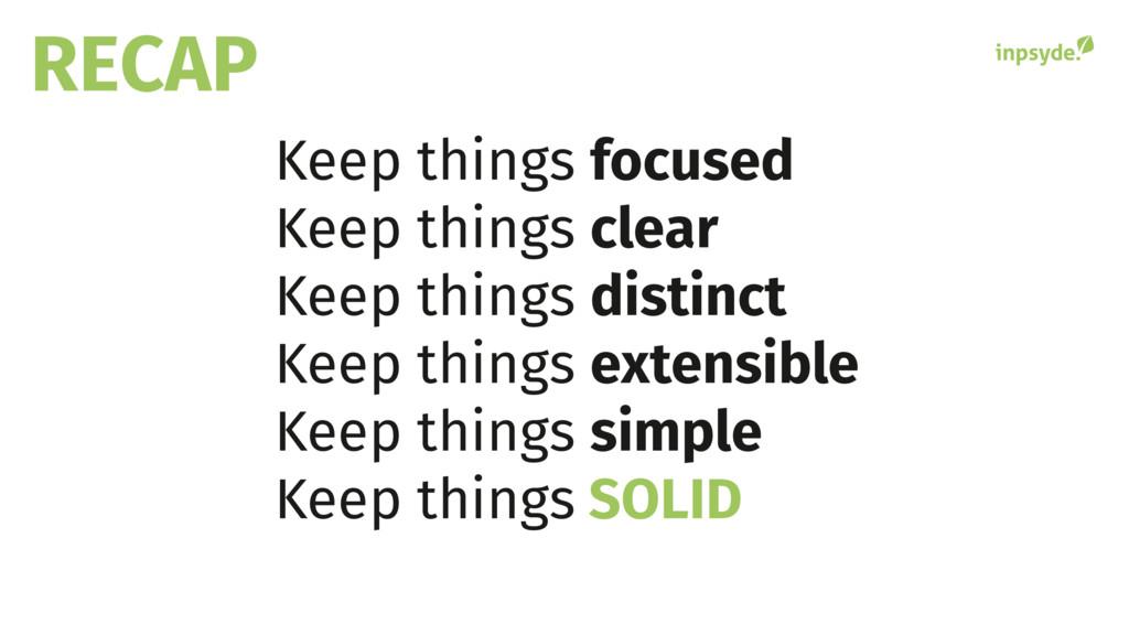 RECAP Keep things focused Keep things clear Kee...