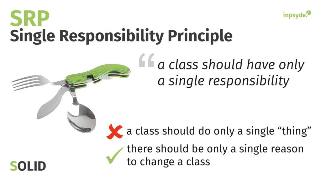 Single Responsibility Principle SRP a class sho...