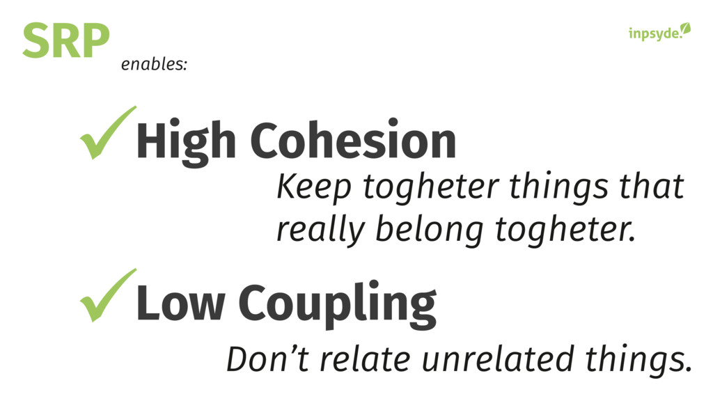 SRP High Cohesion Low Coupling Keep togheter th...