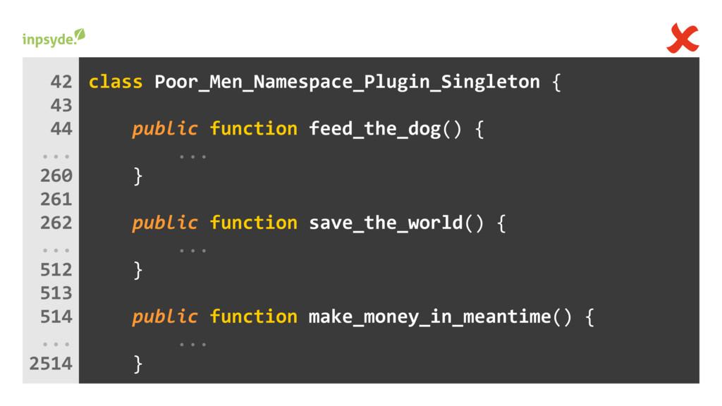 class _Singleton { Poor_Men_Namespace_Plugin fe...