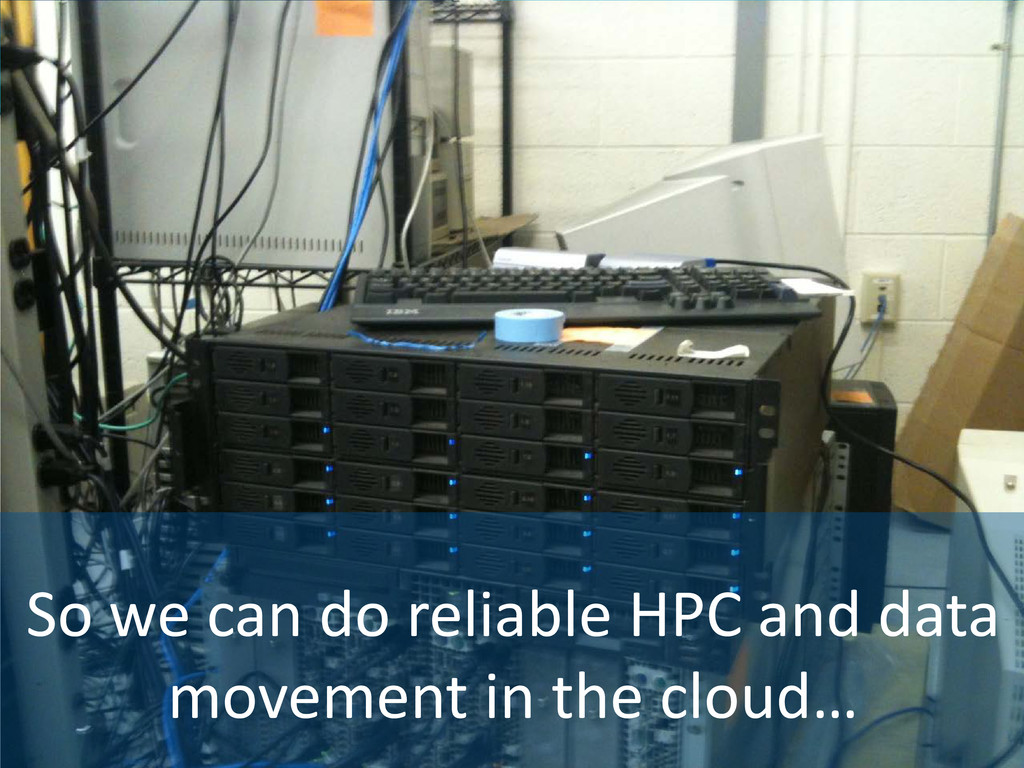 So we can do reliable HPC and data movement in ...