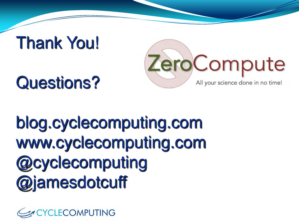Thank You! Questions? blog.cyclecomputing.com w...