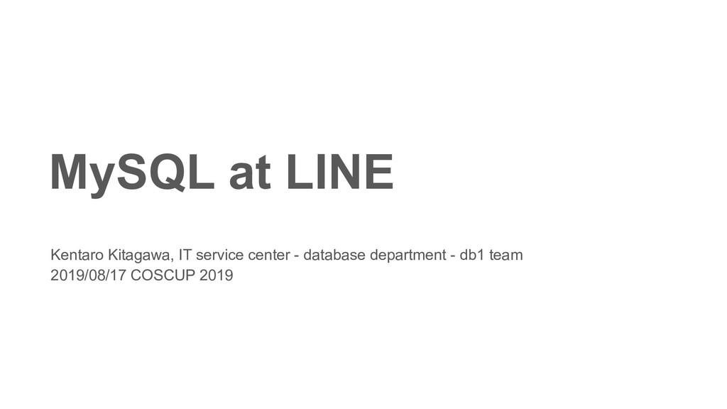 MySQL at LINE Kentaro Kitagawa, IT service cent...
