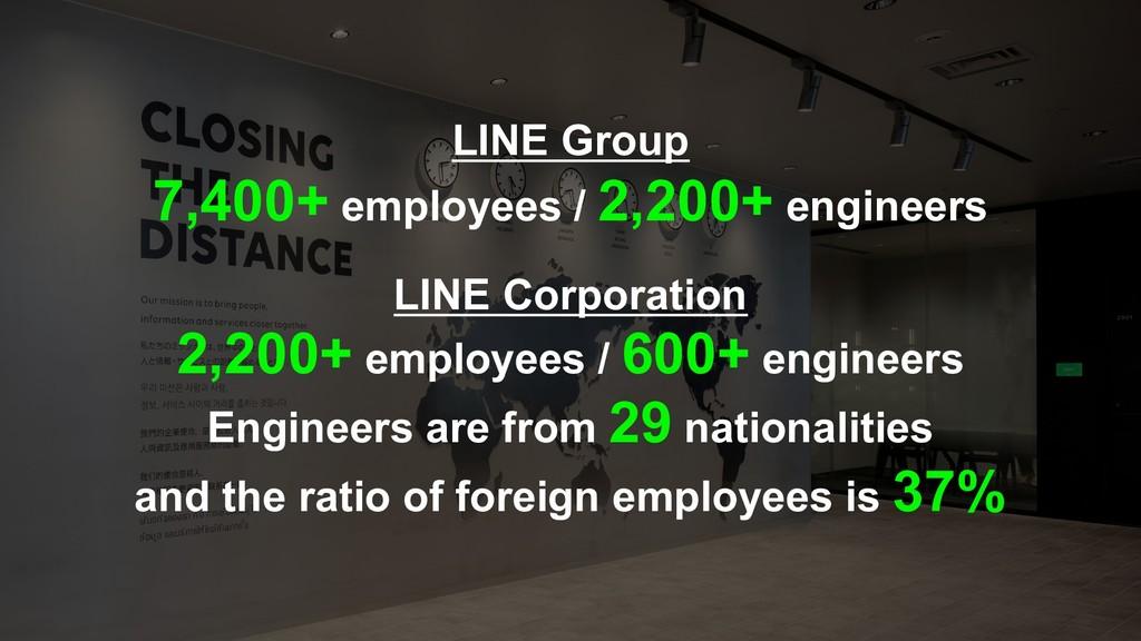 LINE Group 7,400+ employees / 2,200+ engineers ...