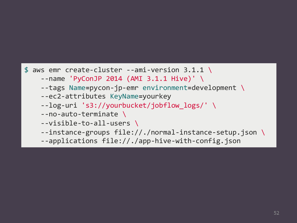 $ aws emr create-‐cluster -‐-...