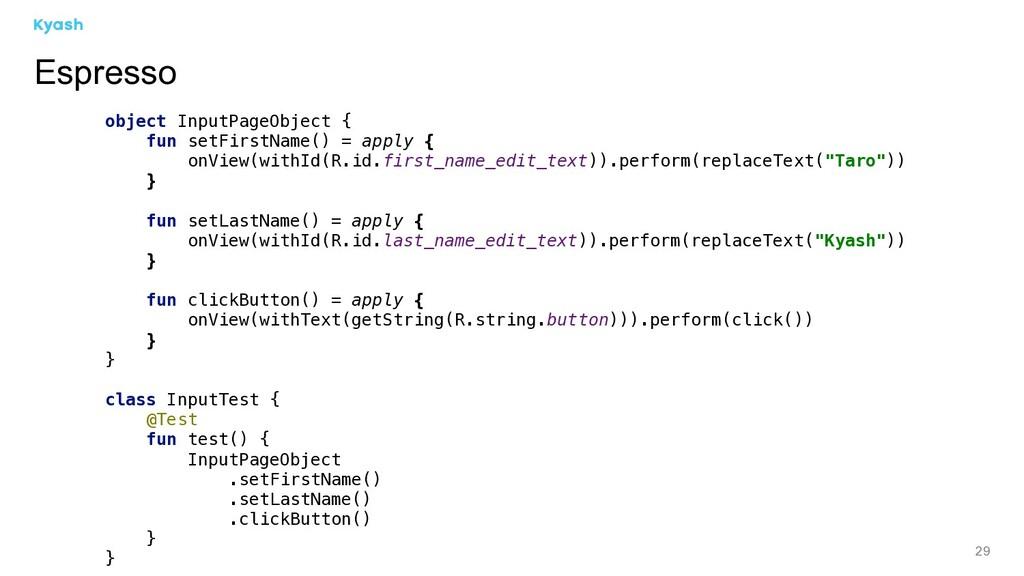 29 Espresso object InputPageObject { fun setFir...