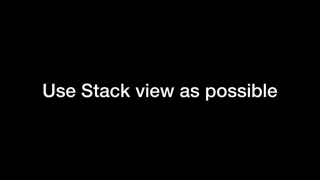 Use Stack view as possible