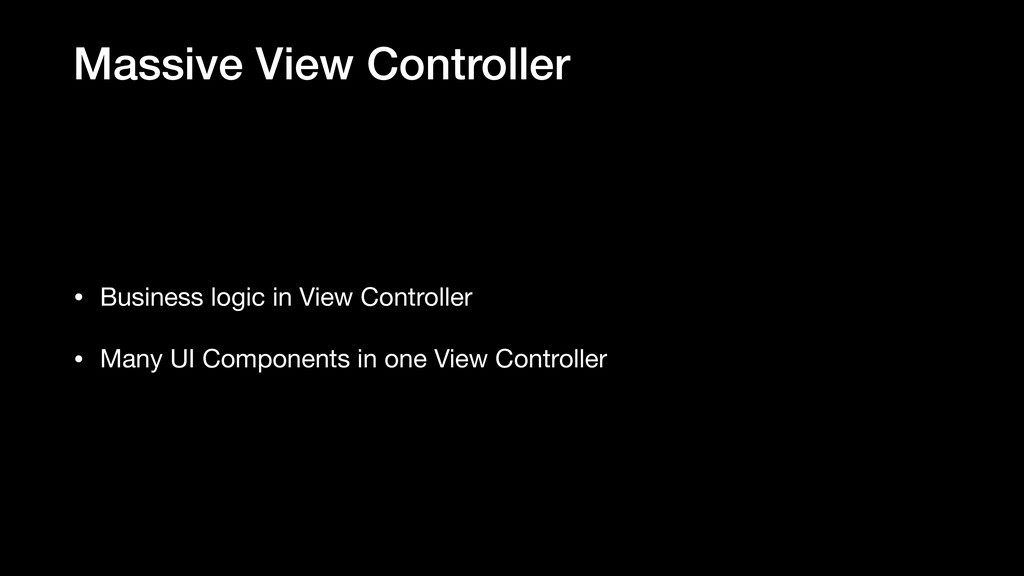 Massive View Controller • Business logic in Vie...