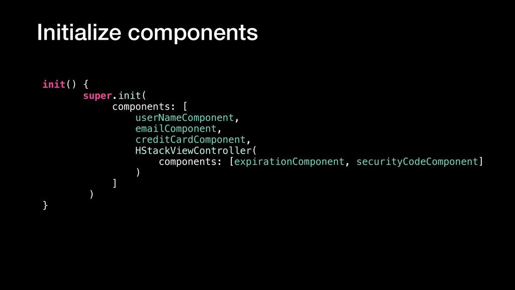 init() { super.init( components: [ userNameComp...