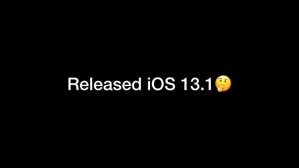 Released iOS 13.1