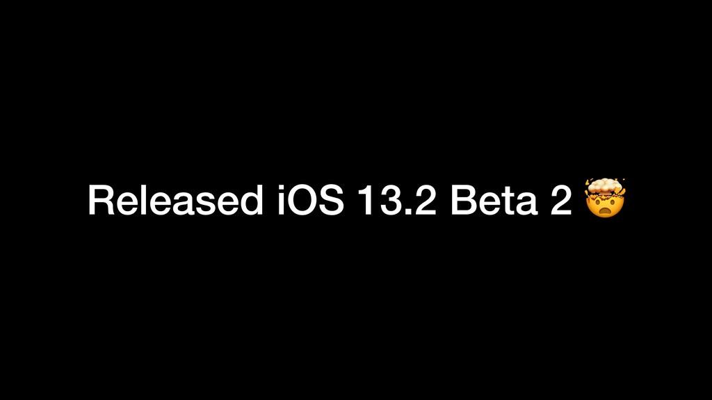 Released iOS 13.2 Beta 2