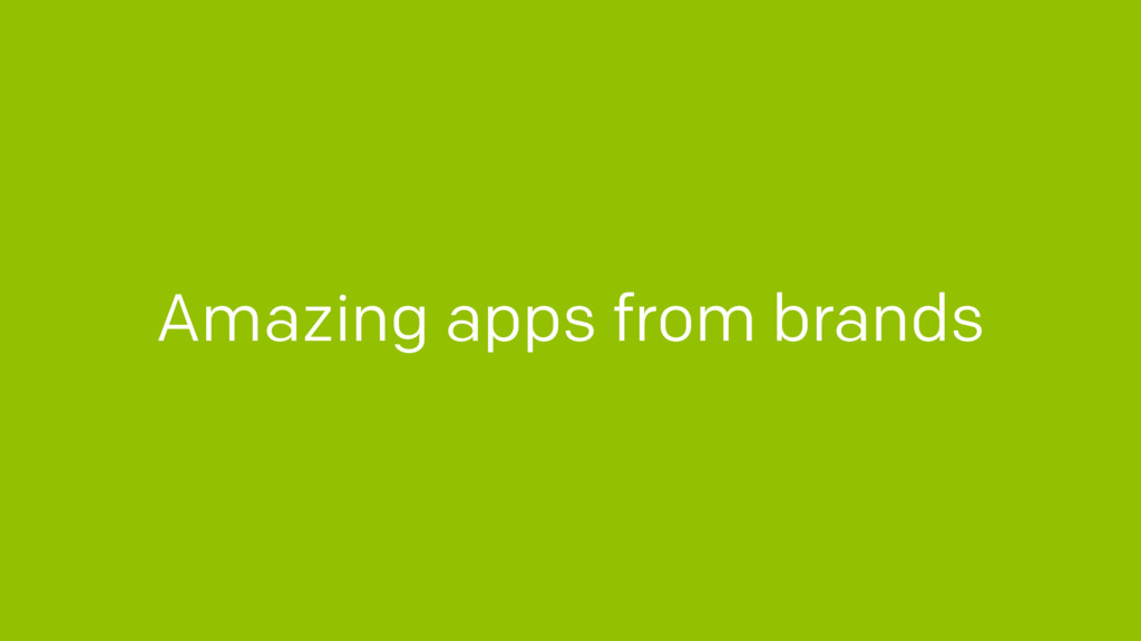 Amazing apps from brands