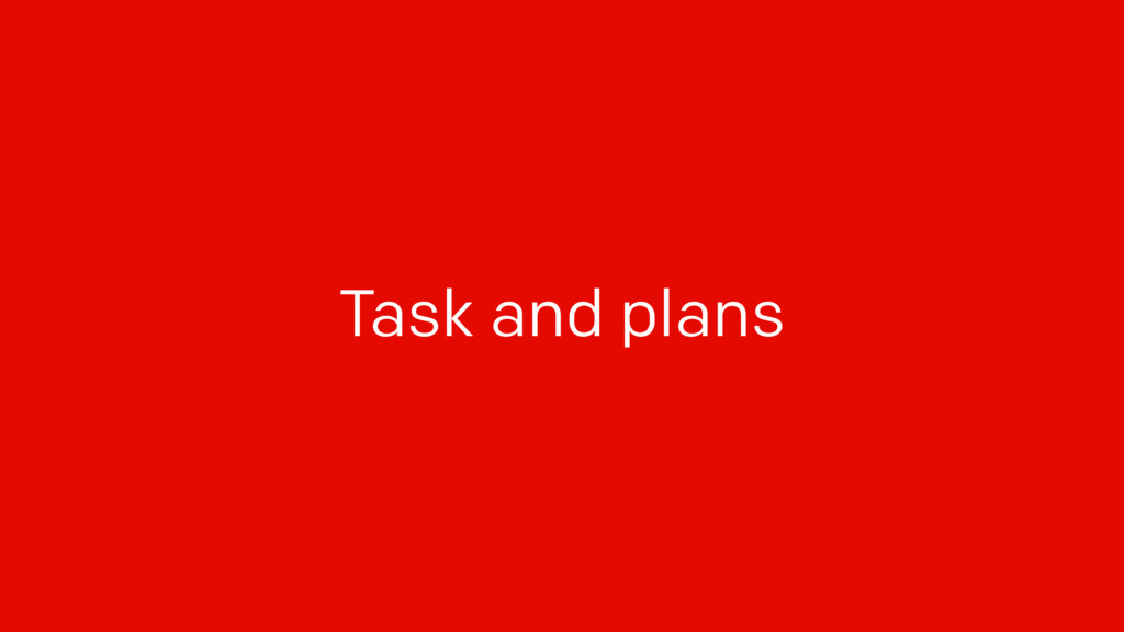 Task and plans