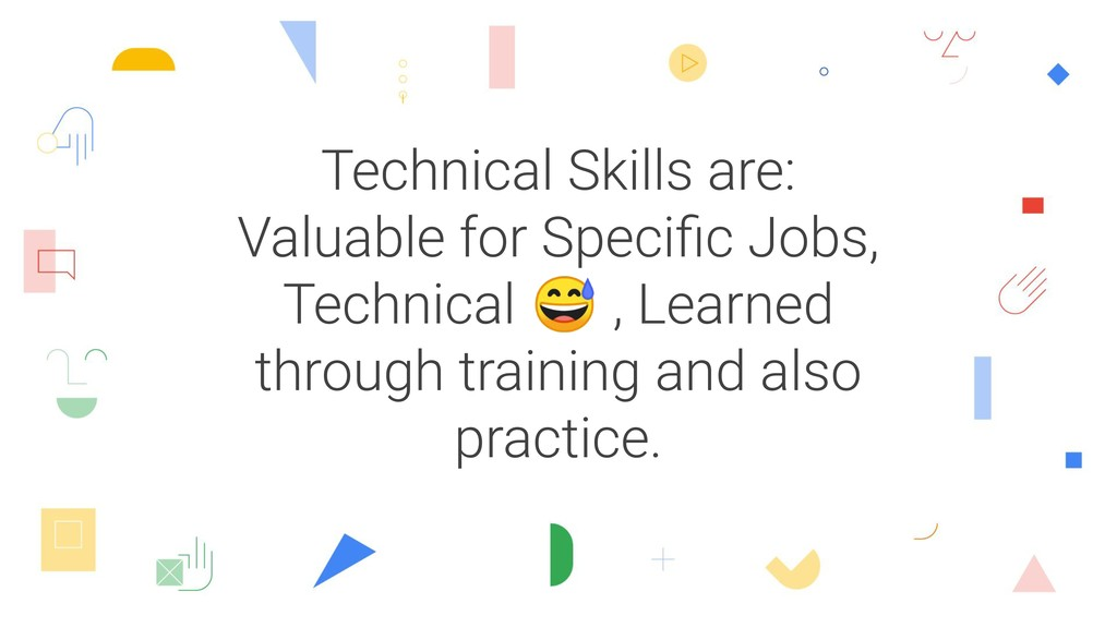Technical Skills are: Valuable for Specific Jobs...