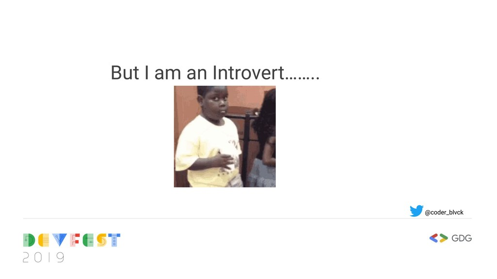 But I am an Introvert…….. @coder_blvck