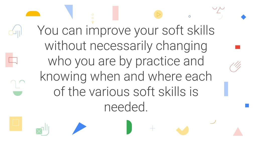 You can improve your soft skills without necess...