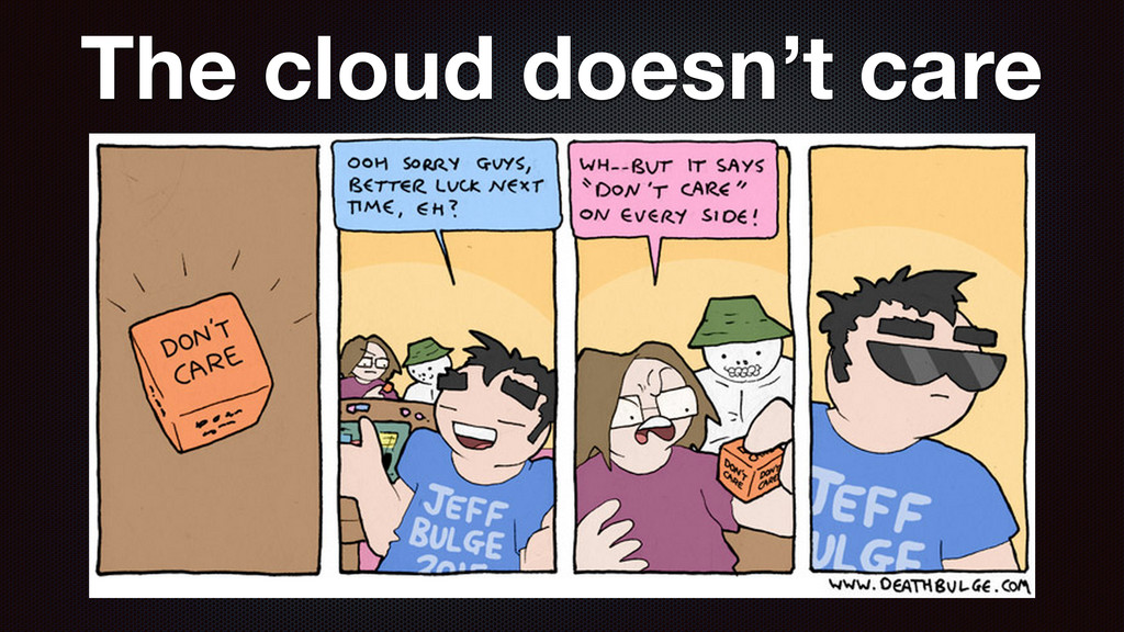 The cloud doesn't care