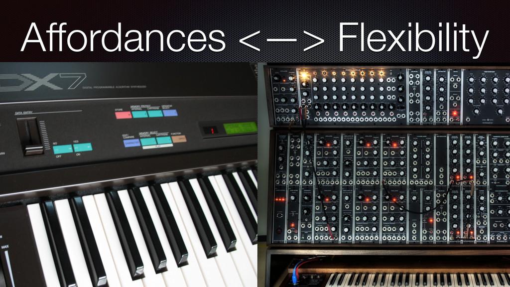 Affordances <—> Flexibility