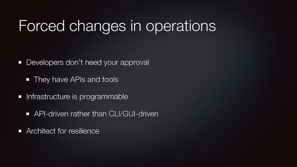 Forced changes in operations Developers don't n...