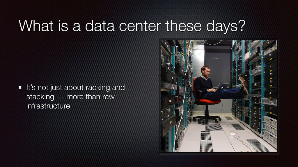 What is a data center these days? It's not just...