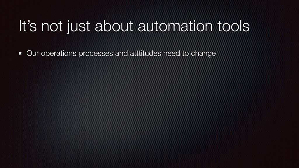 It's not just about automation tools Our operat...