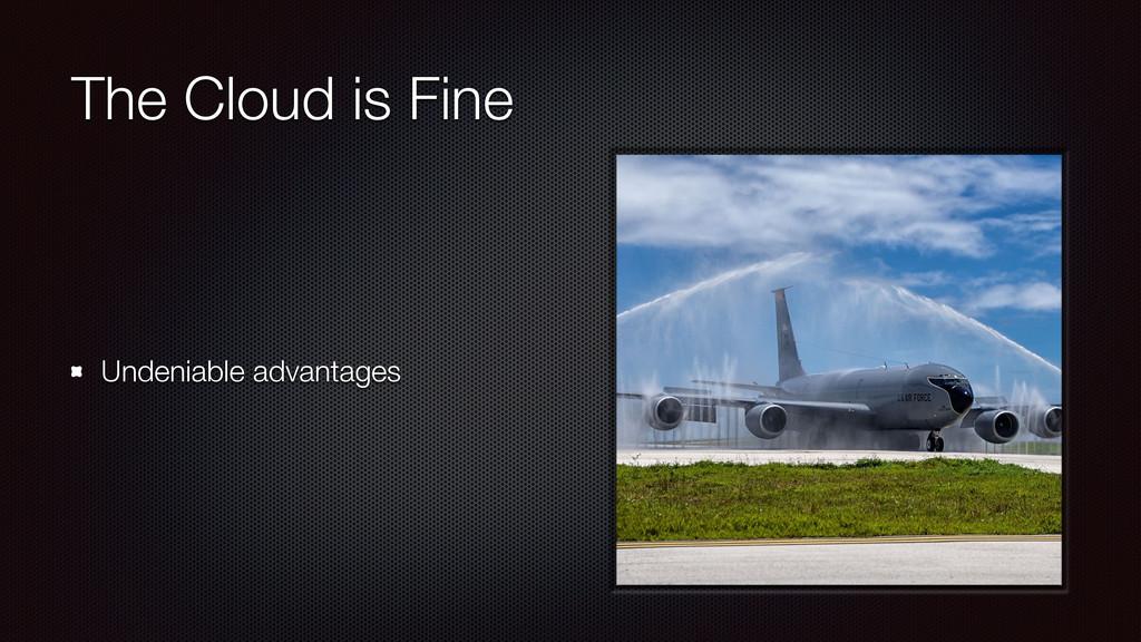 The Cloud is Fine Undeniable advantages