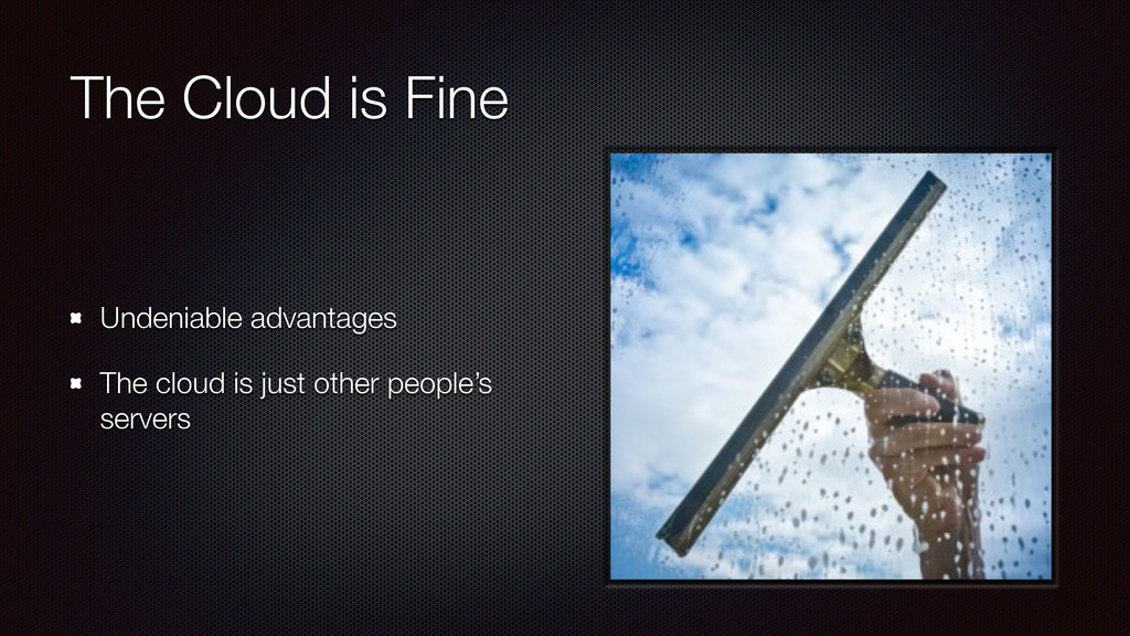 The Cloud is Fine Undeniable advantages The clo...